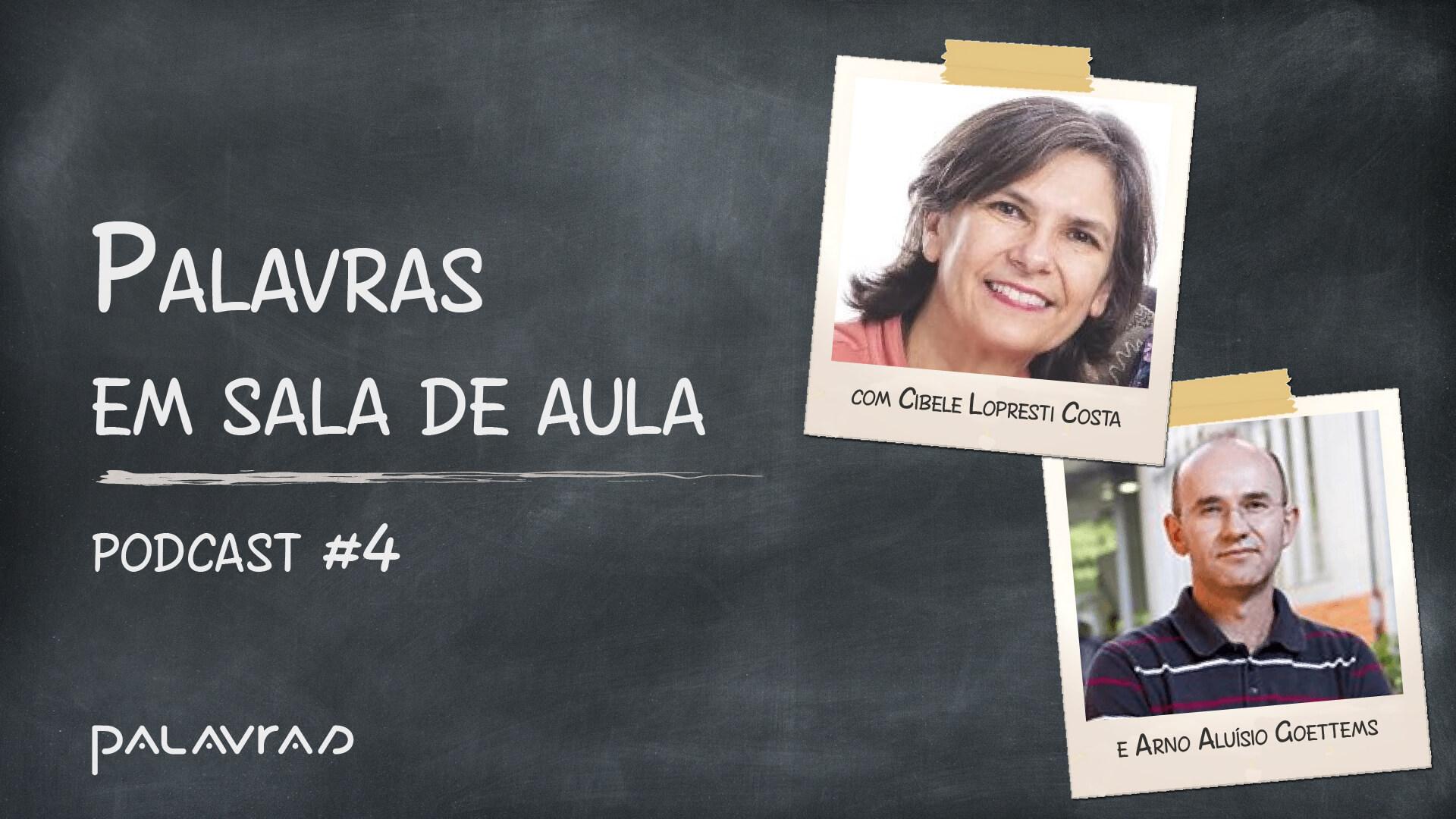 Podcast Palavras em Sala de Aula   #4: Arno Aluísio Goettems e Cibele Lopresti Costa