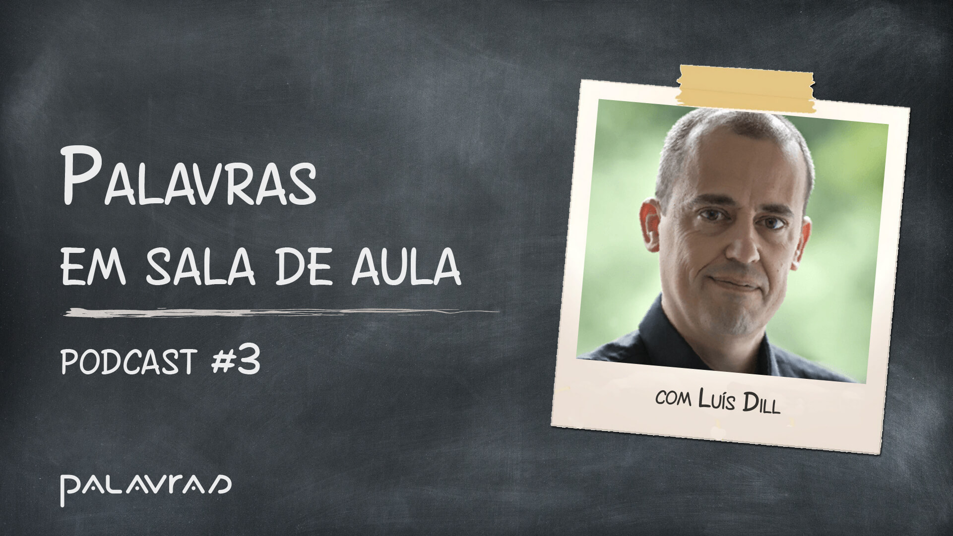 Podcast Palavras em Sala de Aula   #3: Luís Dill