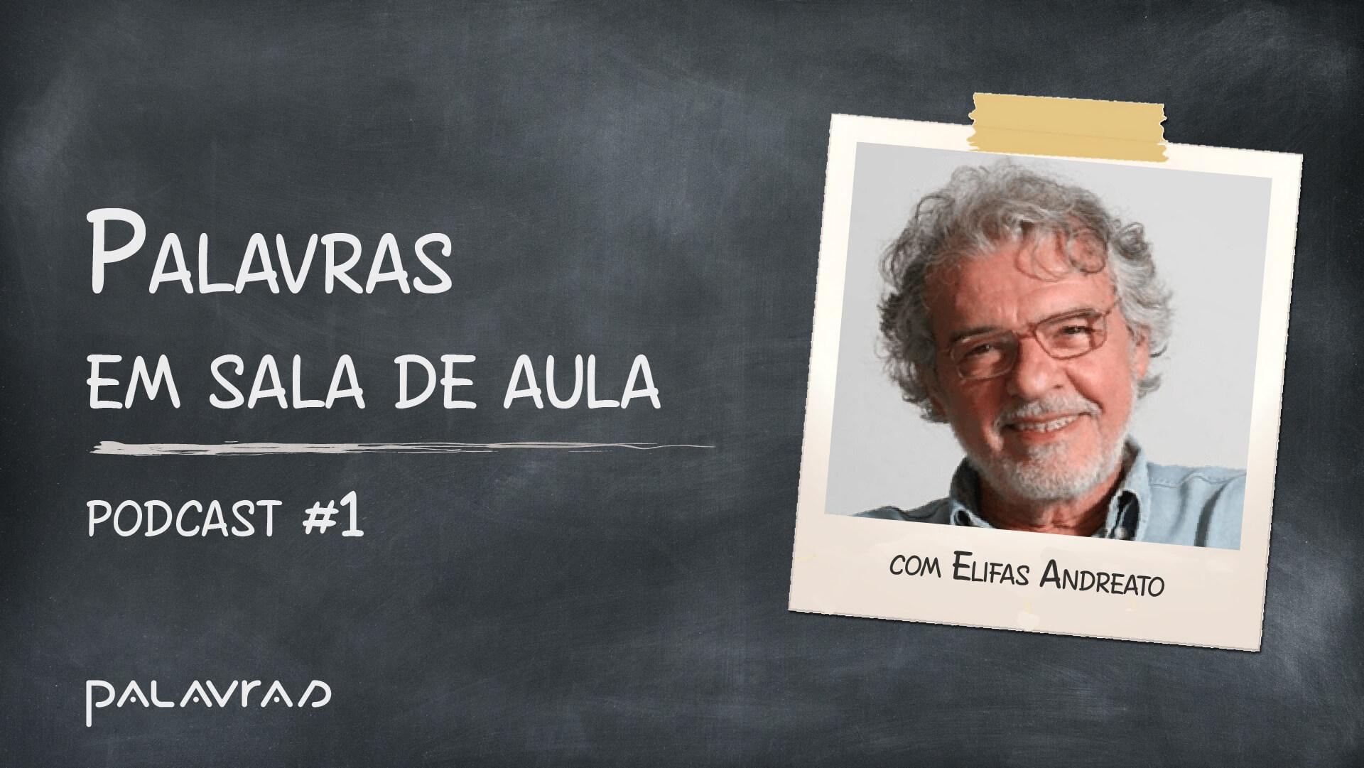 Podcast Palavras em Sala de Aula   #1: Elifas Andreato