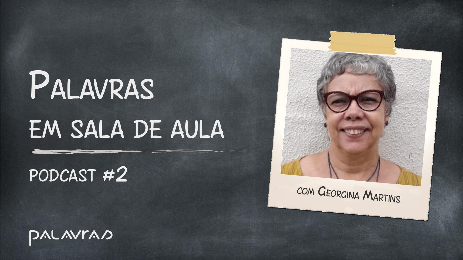 Podcast Palavras em Sala de Aula   #2: Georgina Martins
