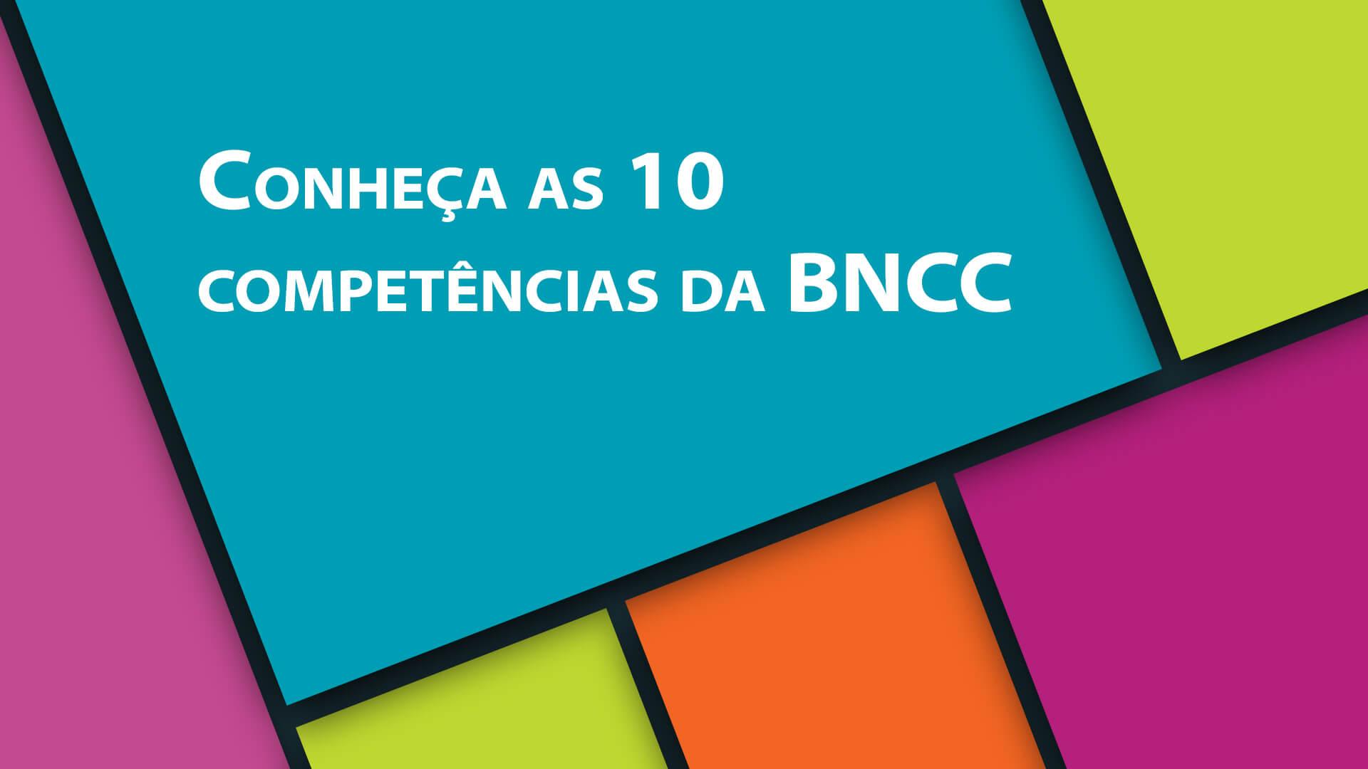 Conheça as 10 competências da BNCC