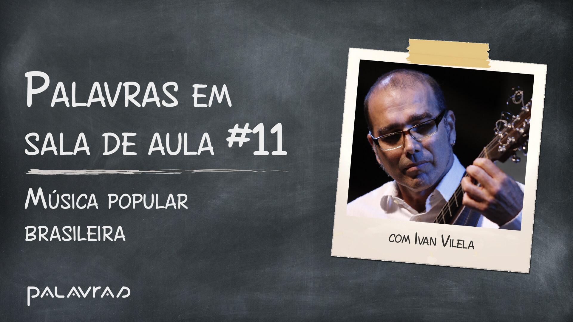 Podcast Palavras em Sala de Aula   #11: Música Popular Brasileira
