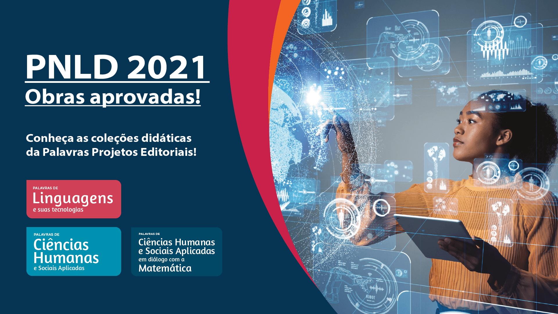 Palavras Projetos Editoriais   PNLD 2021   Conheça nossas obras aprovadas!